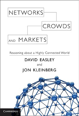Networks, Crowds, and Markets By Easley, David/ Kleinberg, Jon