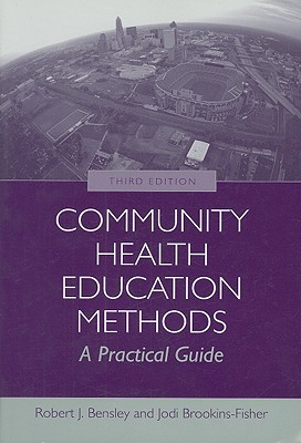 Community Health Education Methods By Bensley, Robert J., Ph.D./ Fisher, Jodi Brookins., Ph.d.